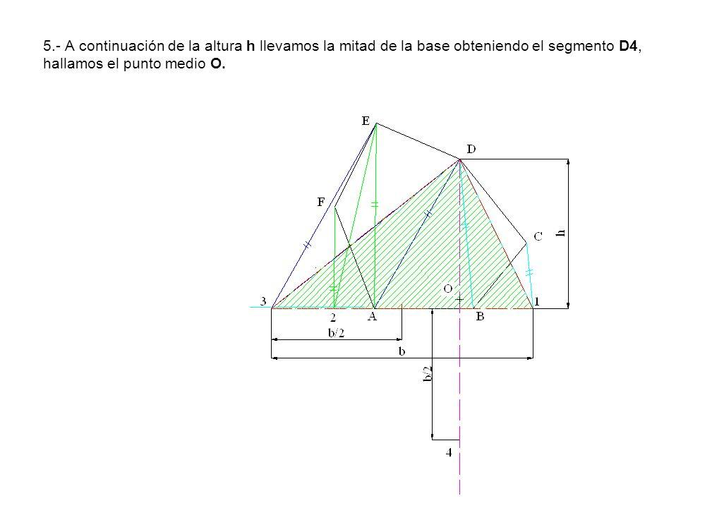 5.- A continuación de la altura h llevamos la mitad de la base obteniendo el segmento D4, hallamos el punto medio O.