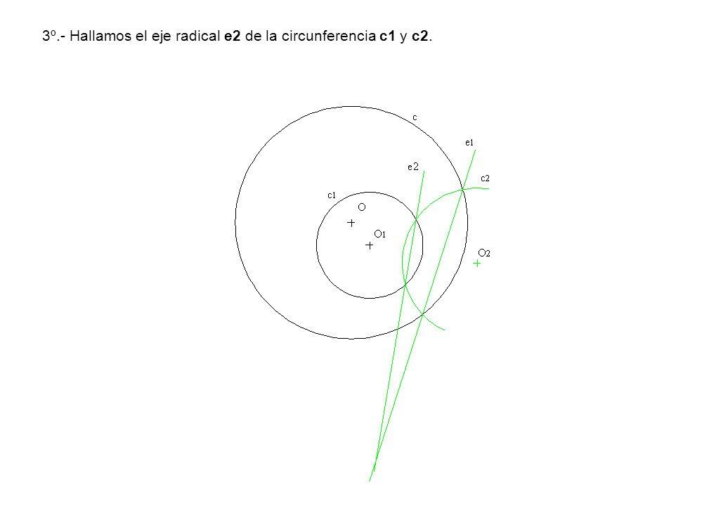 3º.- Hallamos el eje radical e2 de la circunferencia c1 y c2.