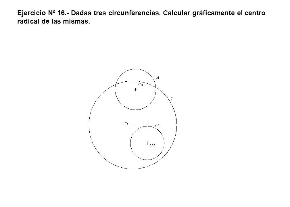 Ejercicio Nº 16. - Dadas tres circunferencias
