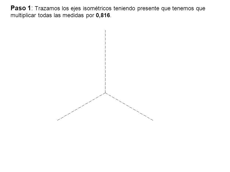 Paso 1: Trazamos los ejes isométricos teniendo presente que tenemos que multiplicar todas las medidas por 0,816.