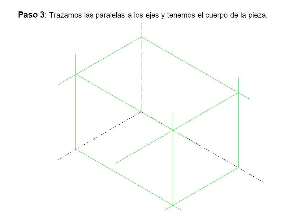 Paso 3: Trazamos las paralelas a los ejes y tenemos el cuerpo de la pieza.