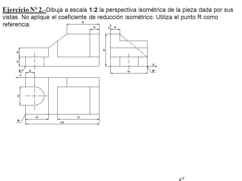 Ejercicio Nº 2.-Dibuja a escala 1:2 la perspectiva isométrica de la pieza dada por sus vistas.
