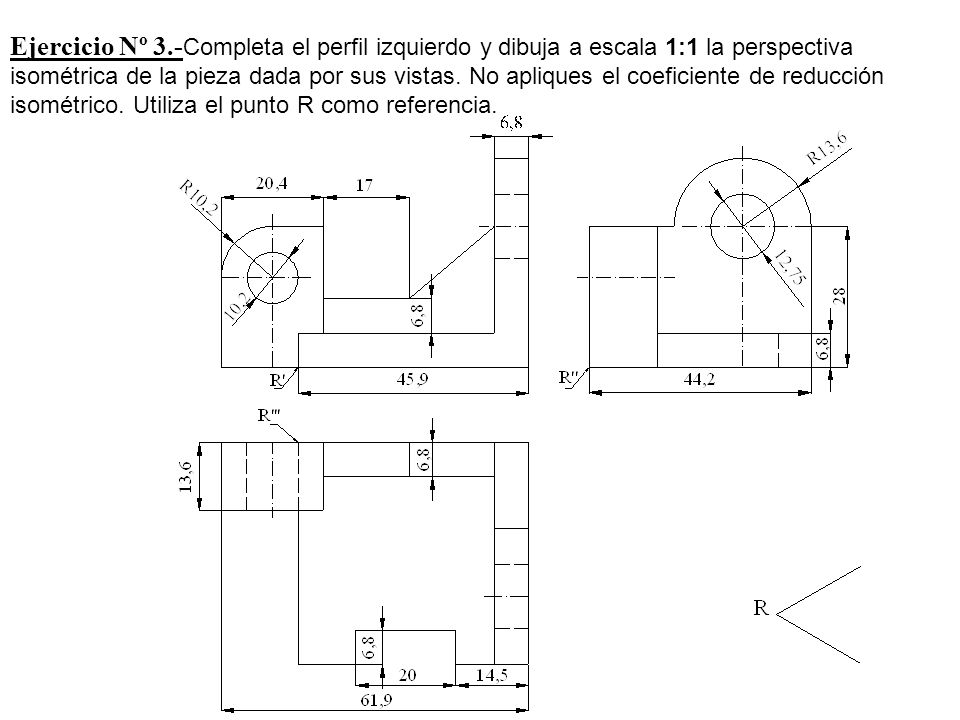 Ejercicio Nº 3.-Completa el perfil izquierdo y dibuja a escala 1:1 la perspectiva isométrica de la pieza dada por sus vistas.