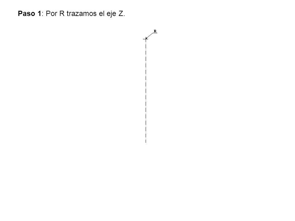 Paso 1: Por R trazamos el eje Z.