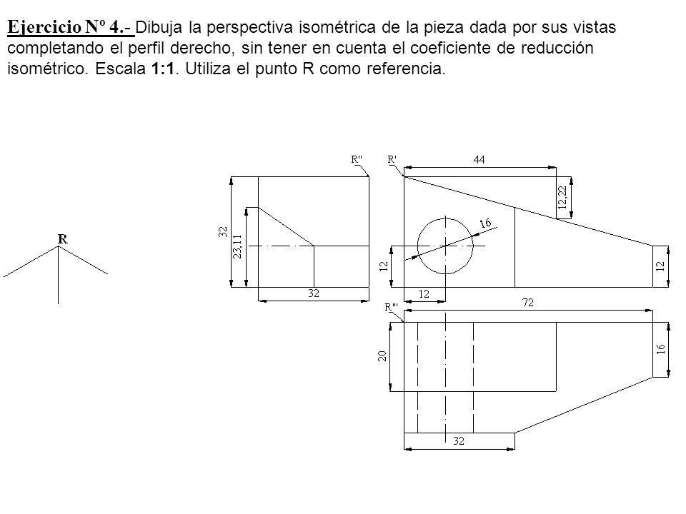 Ejercicio Nº 4.- Dibuja la perspectiva isométrica de la pieza dada por sus vistas completando el perfil derecho, sin tener en cuenta el coeficiente de reducción isométrico.