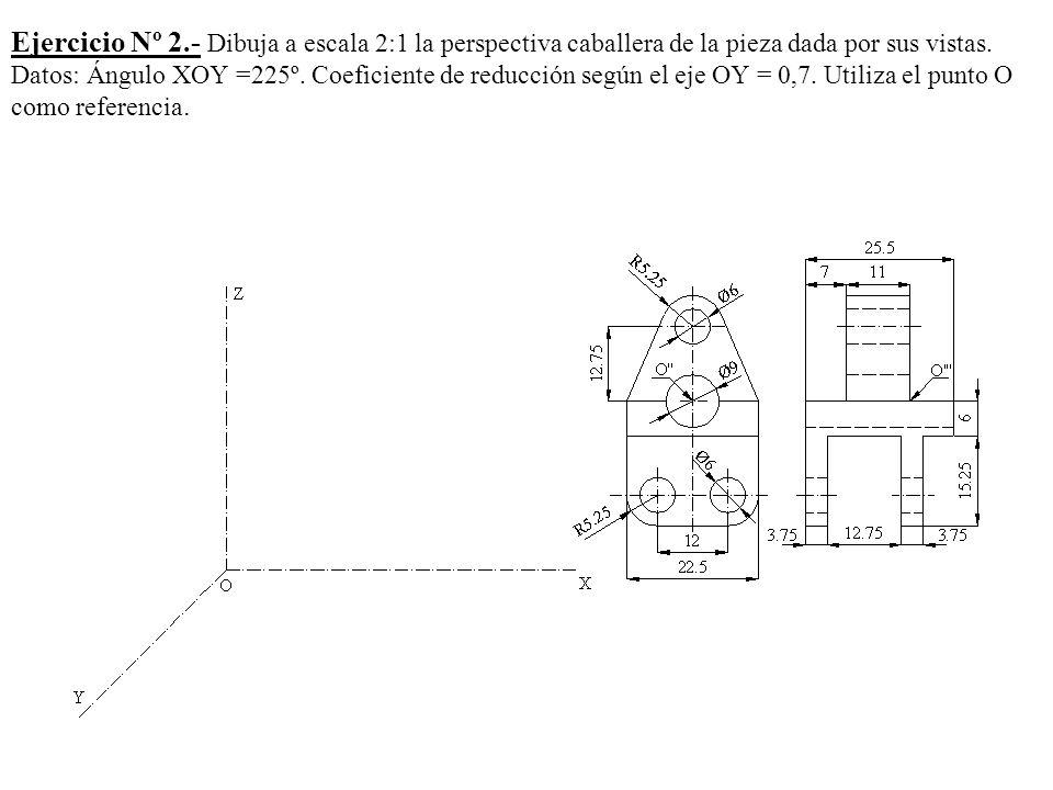 Ejercicio Nº 2.- Dibuja a escala 2:1 la perspectiva caballera de la pieza dada por sus vistas.