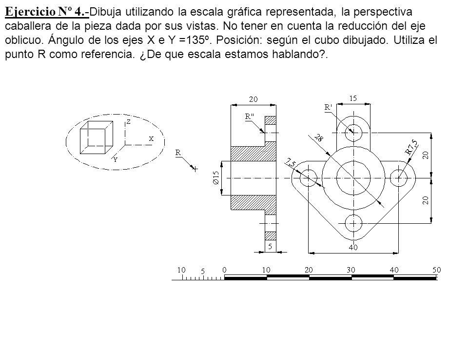 Ejercicio Nº 4.-Dibuja utilizando la escala gráfica representada, la perspectiva caballera de la pieza dada por sus vistas.