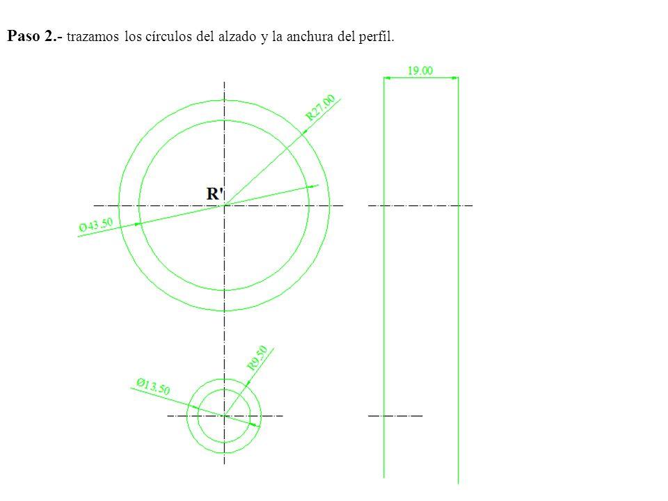 Paso 2.- trazamos los círculos del alzado y la anchura del perfil.