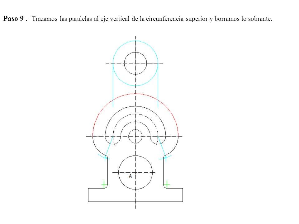 Paso 9 .- Trazamos las paralelas al eje vertical de la circunferencia superior y borramos lo sobrante.