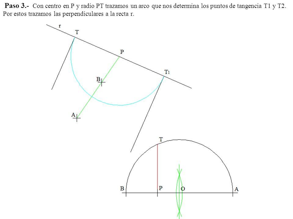 Paso 3.- Con centro en P y radio PT trazamos un arco que nos determina los puntos de tangencia T1 y T2.