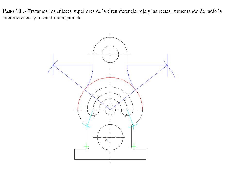 Paso 10 .- Trazamos los enlaces superiores de la circunferencia roja y las rectas, aumentando de radio la circunferencia y trazando una paralela.