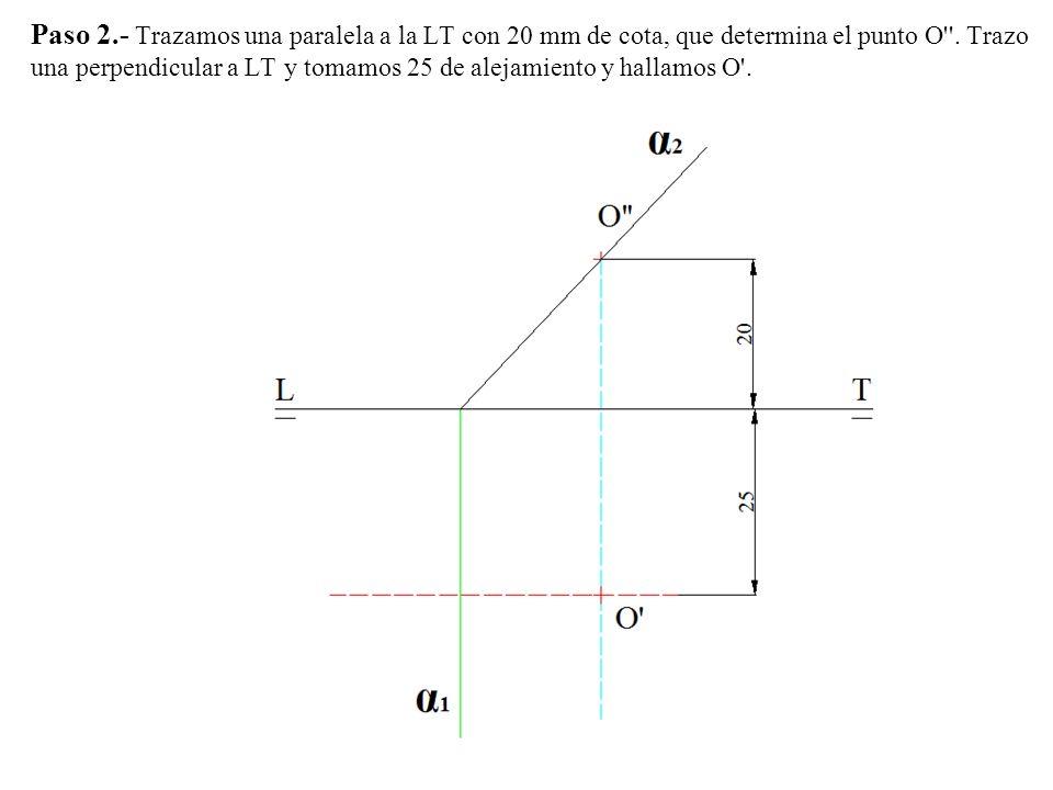 Paso 2.- Trazamos una paralela a la LT con 20 mm de cota, que determina el punto O .