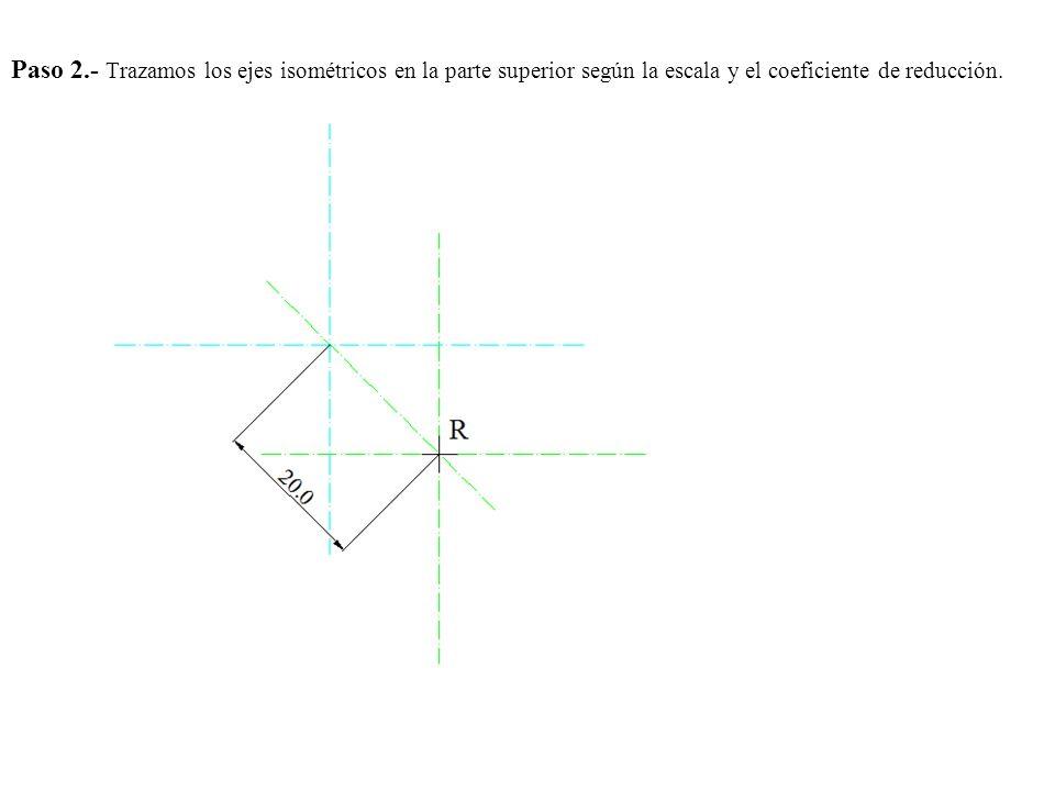 Paso 2.- Trazamos los ejes isométricos en la parte superior según la escala y el coeficiente de reducción.