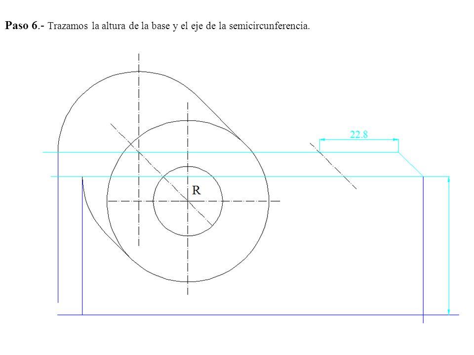 Paso 6.- Trazamos la altura de la base y el eje de la semicircunferencia.