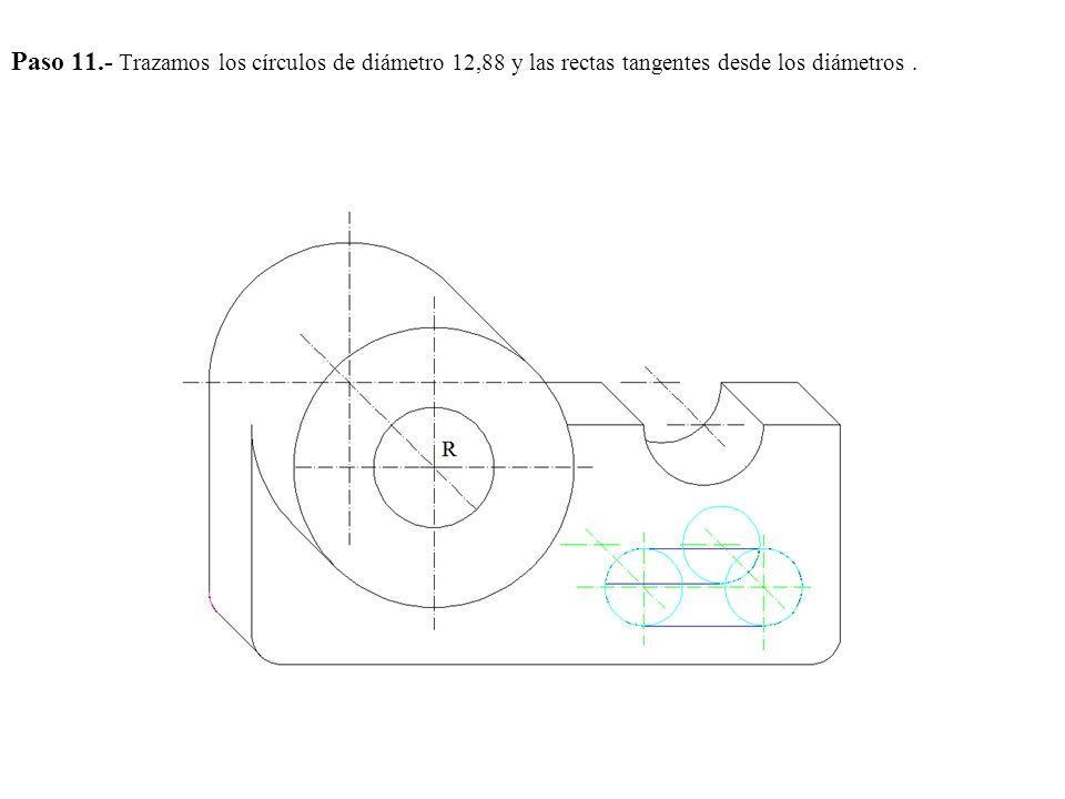 Paso 11.- Trazamos los círculos de diámetro 12,88 y las rectas tangentes desde los diámetros .