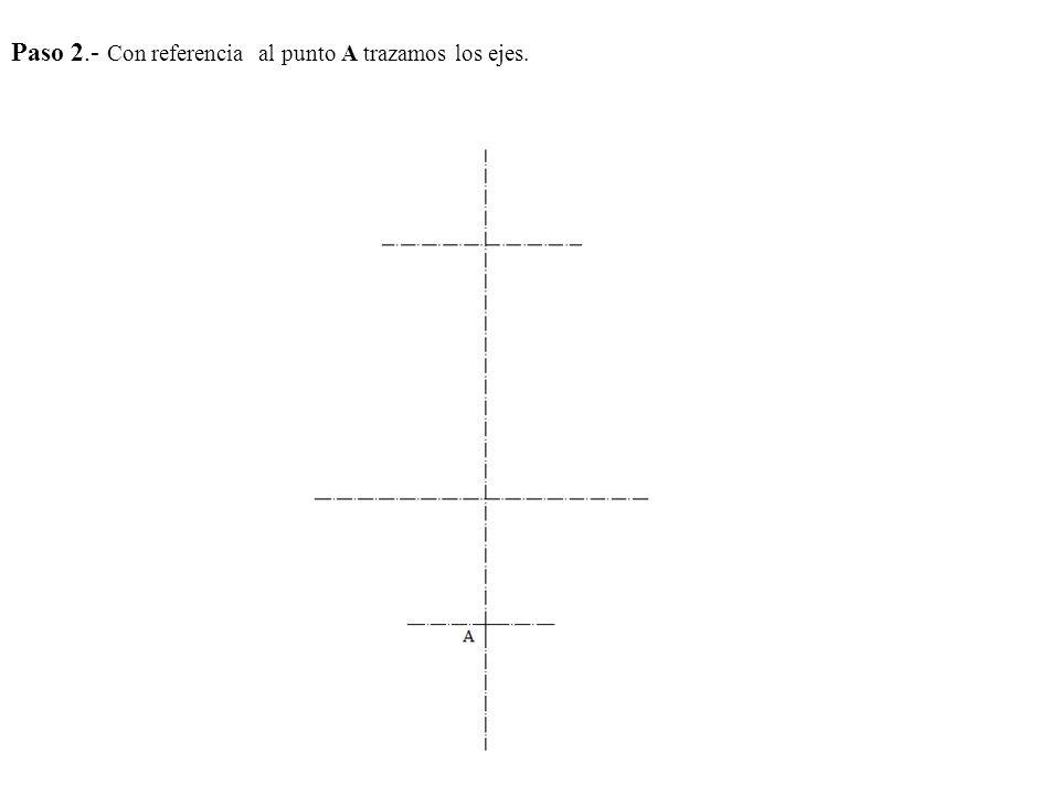 Paso 2.- Con referencia al punto A trazamos los ejes.