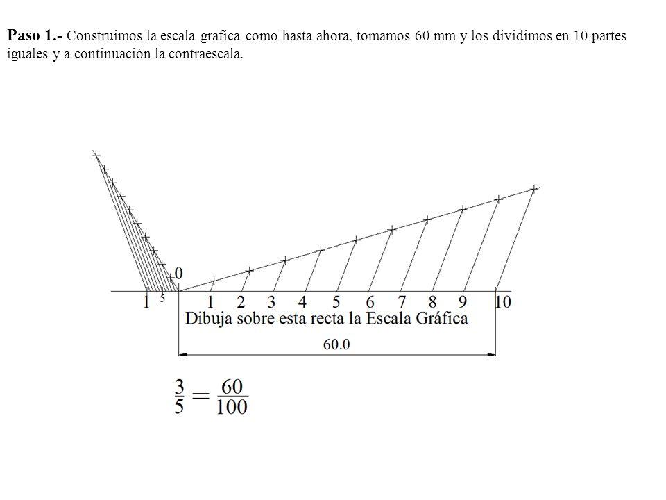 Paso 1.- Construimos la escala grafica como hasta ahora, tomamos 60 mm y los dividimos en 10 partes iguales y a continuación la contraescala.