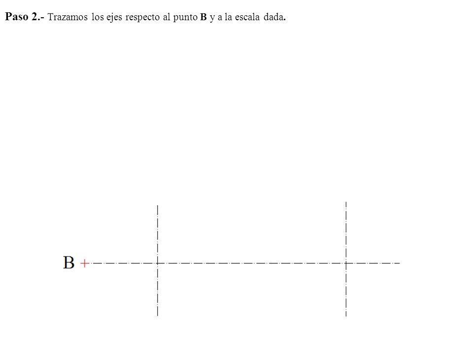 Paso 2.- Trazamos los ejes respecto al punto B y a la escala dada.