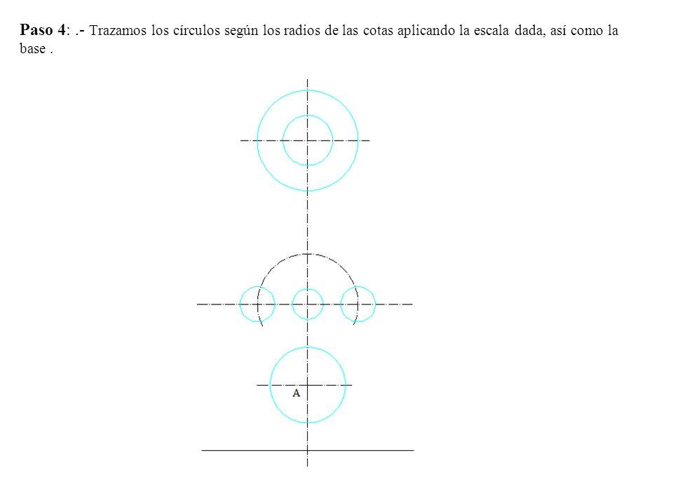 Paso 4: .- Trazamos los círculos según los radios de las cotas aplicando la escala dada, así como la base .