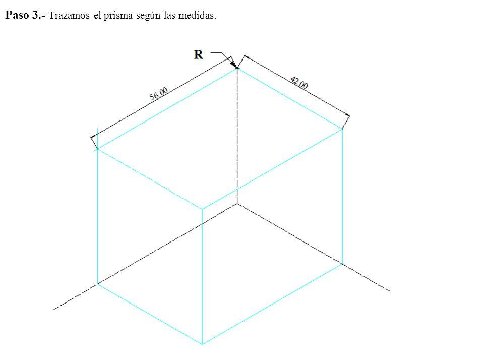 Paso 3.- Trazamos el prisma según las medidas.