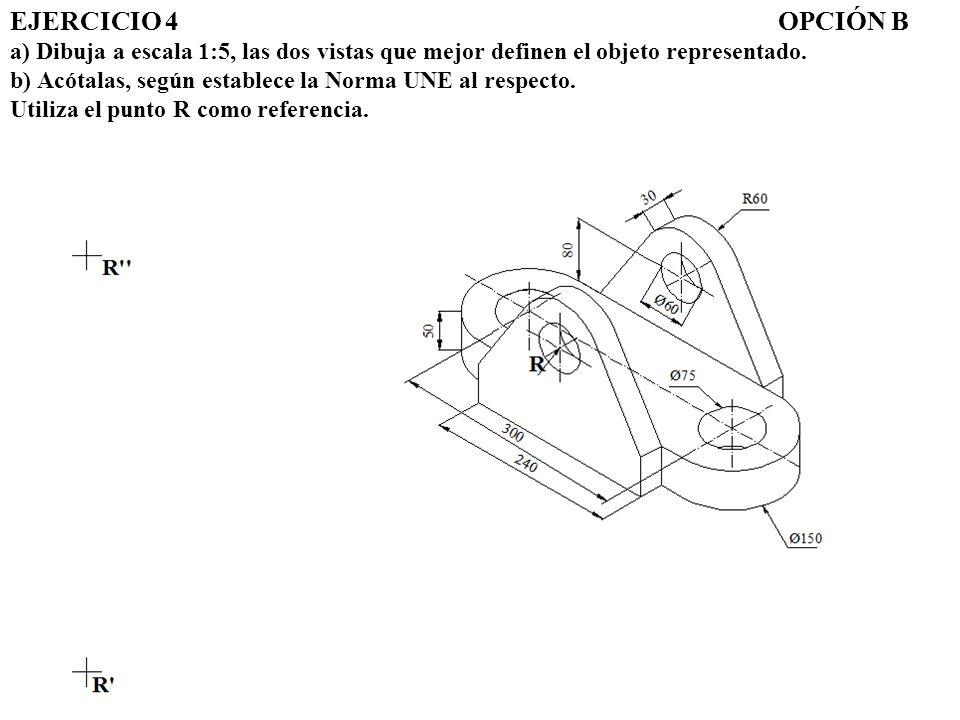 EJERCICIO 4 OPCIÓN B a) Dibuja a escala 1:5, las dos vistas que mejor definen el objeto representado.