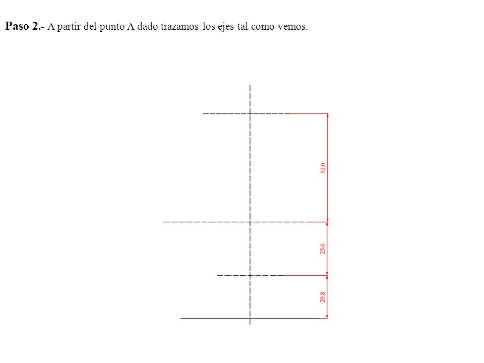 Paso 2.- A partir del punto A dado trazamos los ejes tal como vemos.