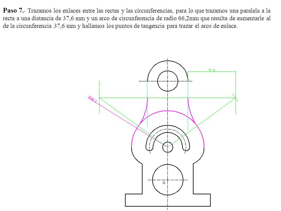 Paso 7.- Trazamos los enlaces entre las rectas y las circunferencias, para lo que trazamos una paralela a la recta a una distancia de 37,6 mm y un arco de circunferencia de radio 66,2mm que resulta de aumentarle al de la circunferencia 37,6 mm y hallamos los puntos de tangencia para trazar el arco de enlace.