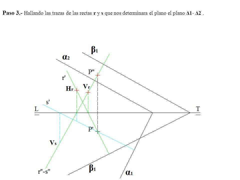 Paso 3.- Hallando las trazas de las rectas r y s que nos determinara el plano el plano Δ1- Δ2 .