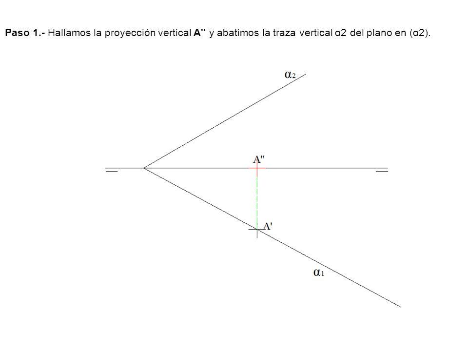 Paso 1.- Hallamos la proyección vertical A y abatimos la traza vertical α2 del plano en (α2).
