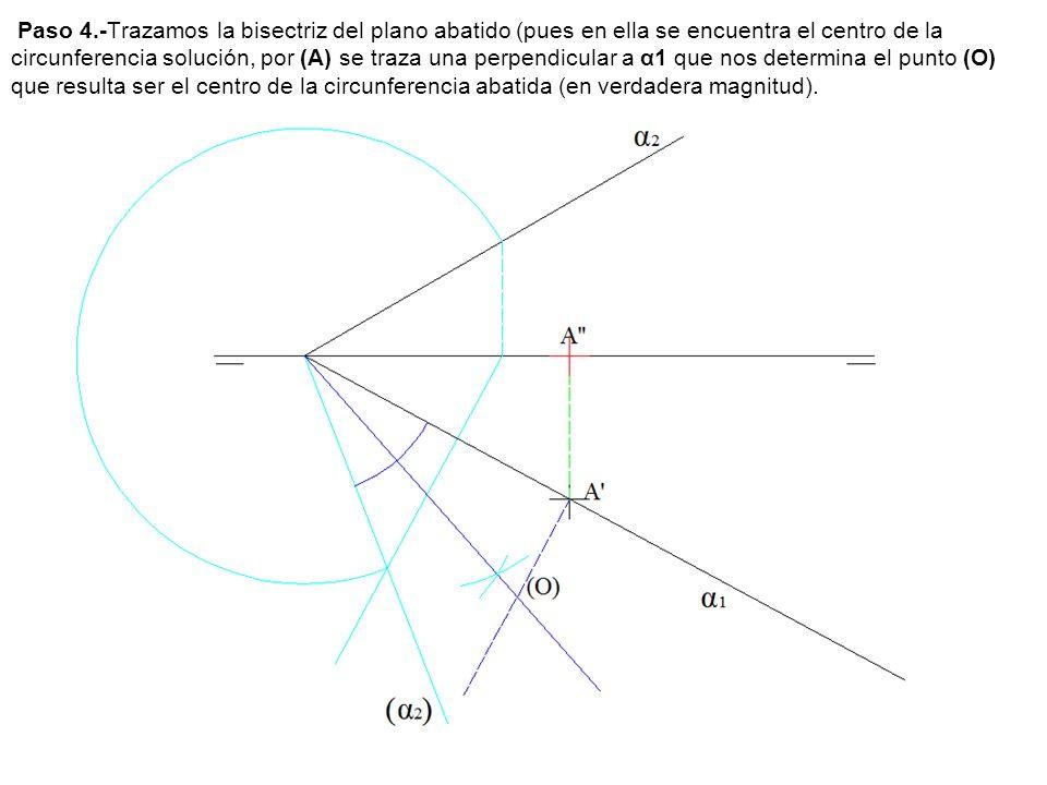Paso 4.-Trazamos la bisectriz del plano abatido (pues en ella se encuentra el centro de la circunferencia solución, por (A) se traza una perpendicular a α1 que nos determina el punto (O) que resulta ser el centro de la circunferencia abatida (en verdadera magnitud).