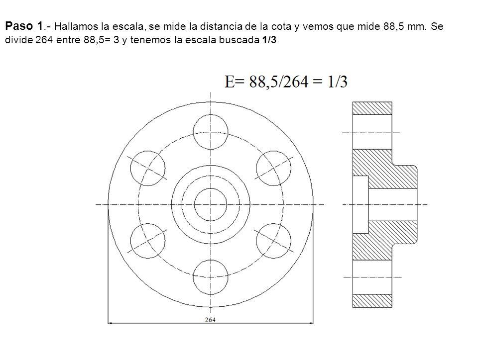Paso 1.- Hallamos la escala, se mide la distancia de la cota y vemos que mide 88,5 mm.