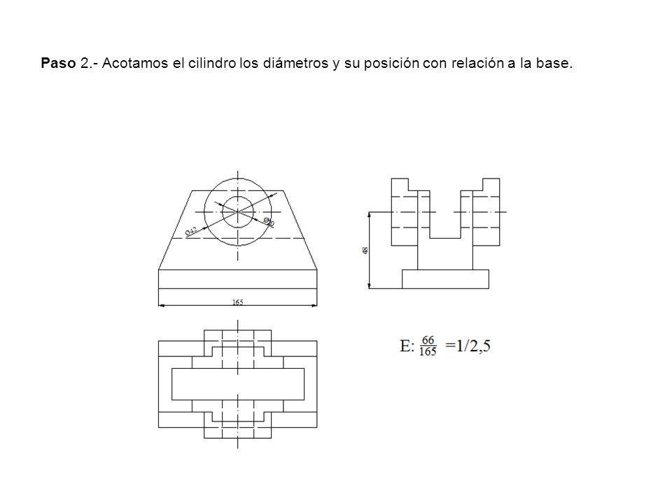 Paso 2.- Acotamos el cilindro los diámetros y su posición con relación a la base.
