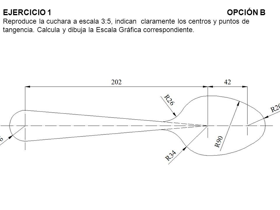 EJERCICIO 1 OPCIÓN B Reproduce la cuchara a escala 3:5, indican claramente los centros y puntos de tangencia.