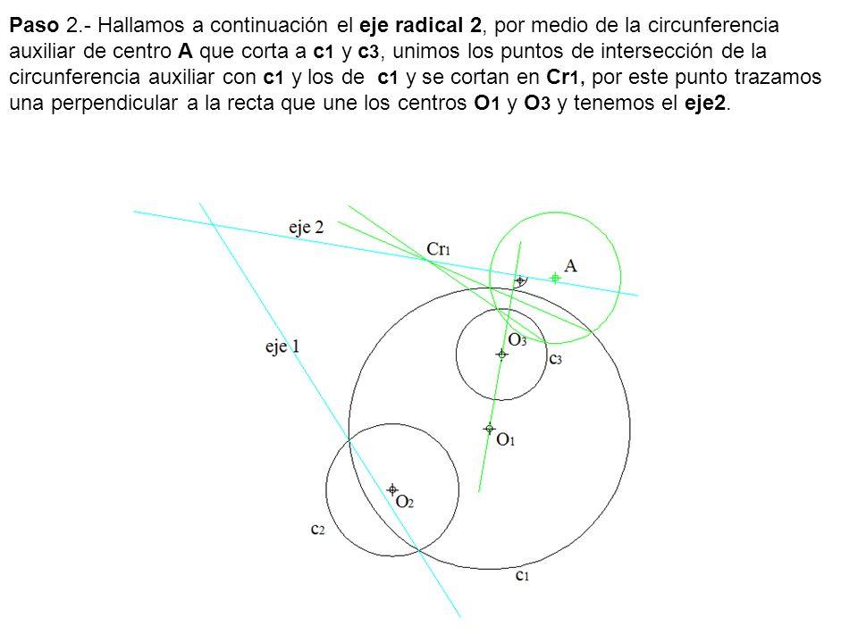 Paso 2.- Hallamos a continuación el eje radical 2, por medio de la circunferencia auxiliar de centro A que corta a c1 y c3, unimos los puntos de intersección de la circunferencia auxiliar con c1 y los de c1 y se cortan en Cr1, por este punto trazamos una perpendicular a la recta que une los centros O1 y O3 y tenemos el eje2.