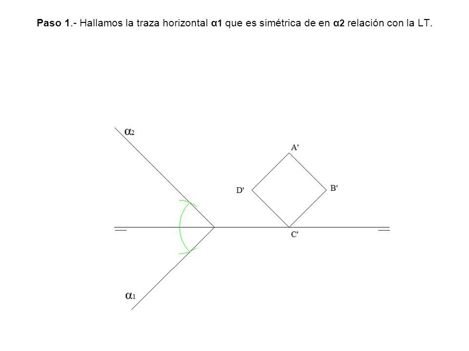 Paso 1.- Hallamos la traza horizontal α1 que es simétrica de en α2 relación con la LT.