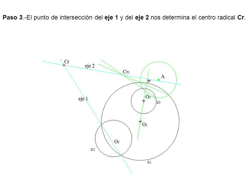 Paso 3.-El punto de intersección del eje 1 y del eje 2 nos determina el centro radical Cr.