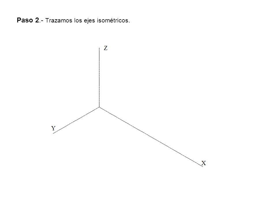 Paso 2.- Trazamos los ejes isométricos.