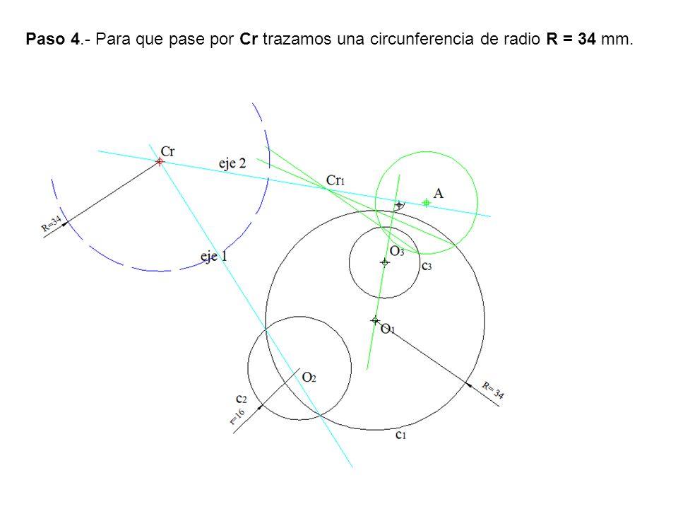 Paso 4.- Para que pase por Cr trazamos una circunferencia de radio R = 34 mm.