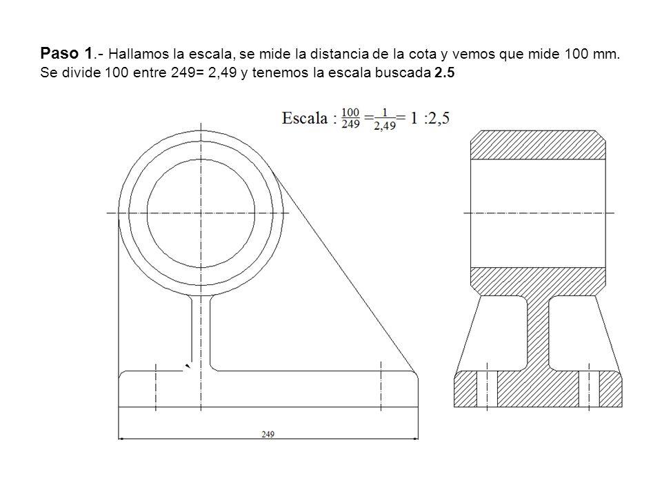 Paso 1.- Hallamos la escala, se mide la distancia de la cota y vemos que mide 100 mm.