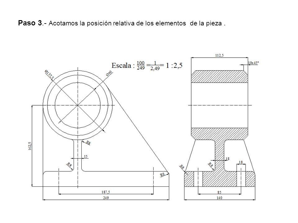 Paso 3.- Acotamos la posición relativa de los elementos de la pieza .