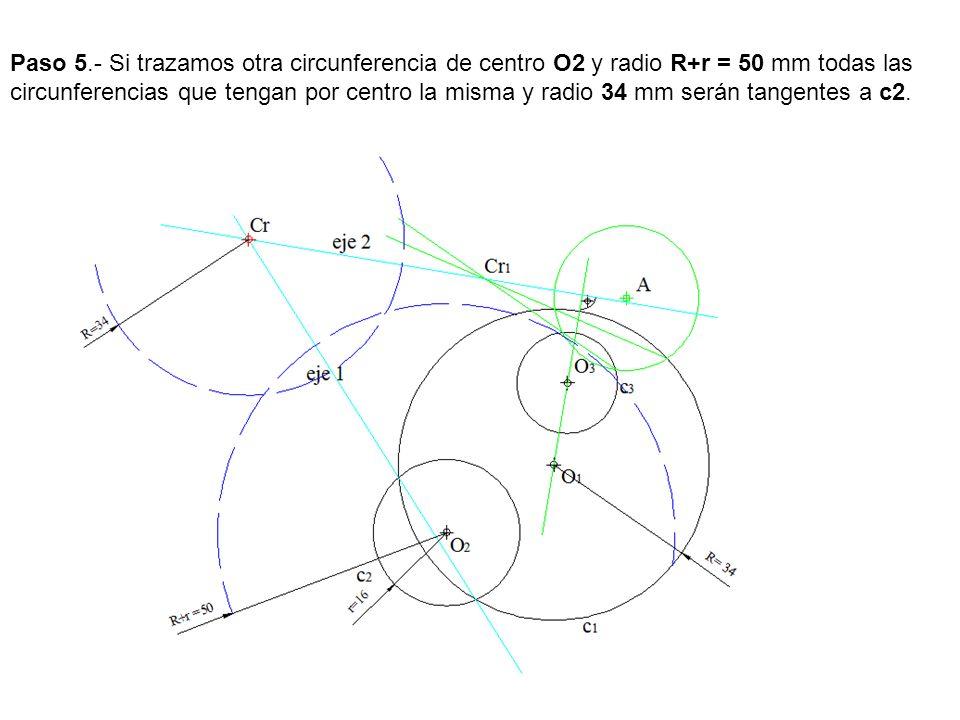 Paso 5.- Si trazamos otra circunferencia de centro O2 y radio R+r = 50 mm todas las circunferencias que tengan por centro la misma y radio 34 mm serán tangentes a c2.