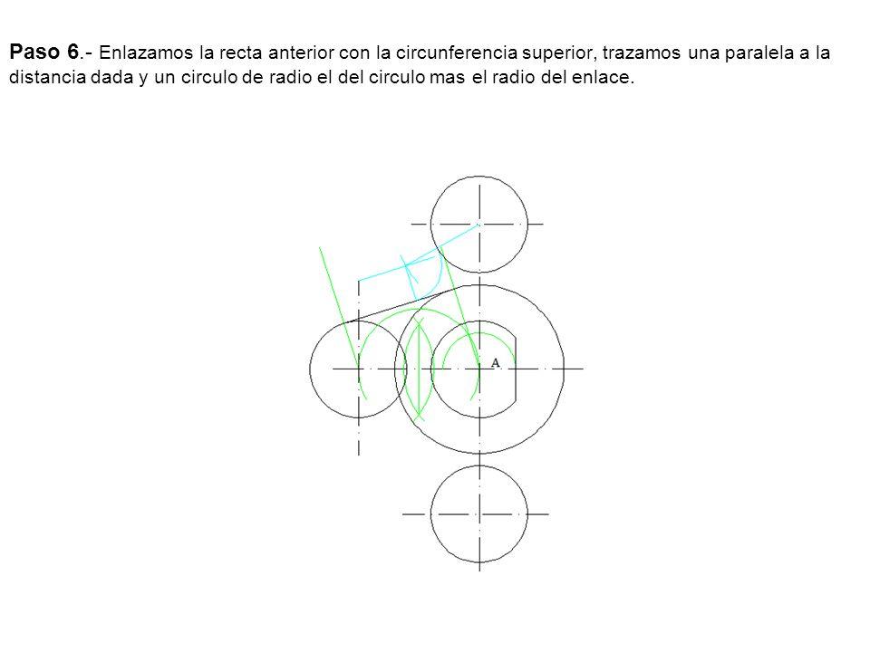 Paso 6.- Enlazamos la recta anterior con la circunferencia superior, trazamos una paralela a la distancia dada y un circulo de radio el del circulo mas el radio del enlace.