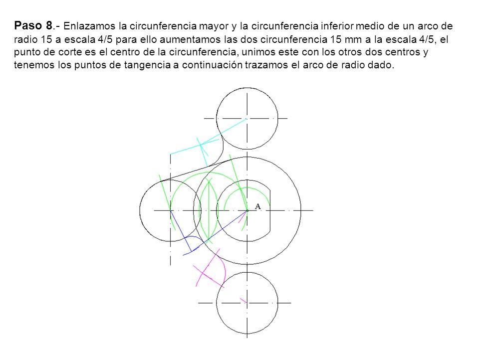 Paso 8.- Enlazamos la circunferencia mayor y la circunferencia inferior medio de un arco de radio 15 a escala 4/5 para ello aumentamos las dos circunferencia 15 mm a la escala 4/5, el punto de corte es el centro de la circunferencia, unimos este con los otros dos centros y tenemos los puntos de tangencia a continuación trazamos el arco de radio dado.