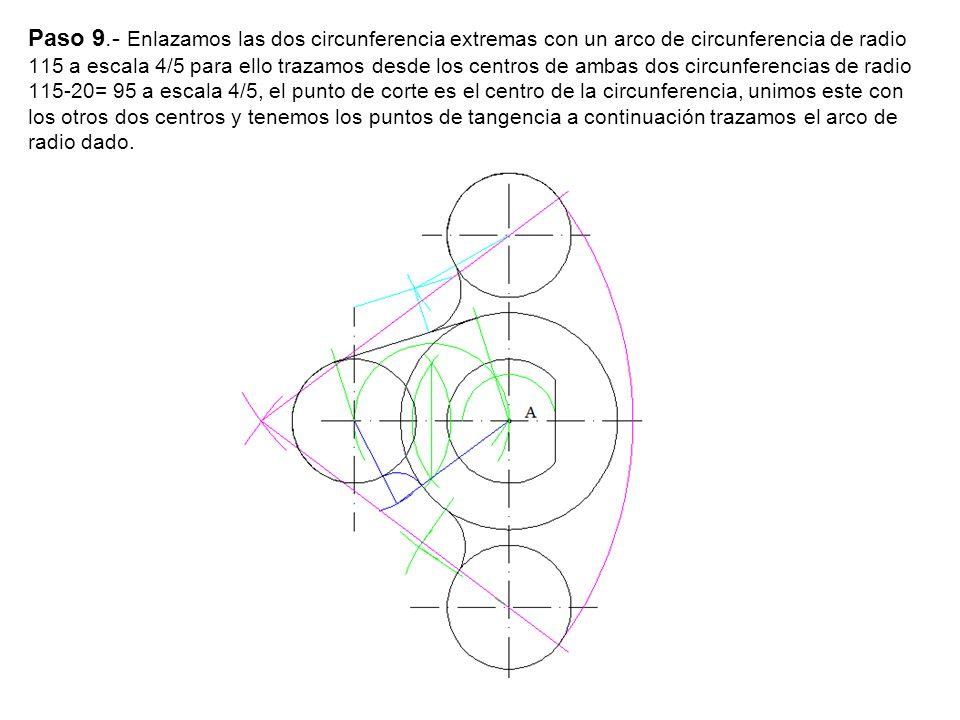 Paso 9.- Enlazamos las dos circunferencia extremas con un arco de circunferencia de radio 115 a escala 4/5 para ello trazamos desde los centros de ambas dos circunferencias de radio 115-20= 95 a escala 4/5, el punto de corte es el centro de la circunferencia, unimos este con los otros dos centros y tenemos los puntos de tangencia a continuación trazamos el arco de radio dado.