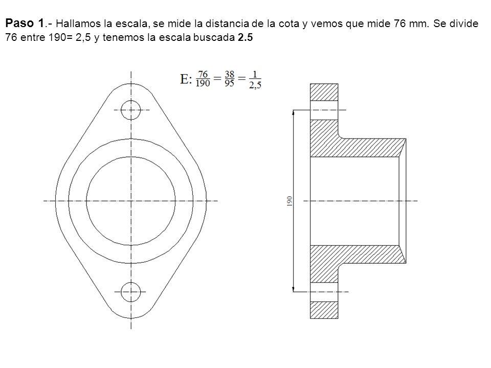 Paso 1.- Hallamos la escala, se mide la distancia de la cota y vemos que mide 76 mm.