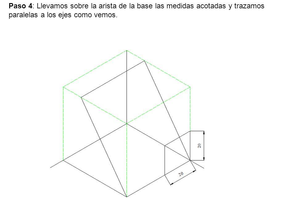 Paso 4: Llevamos sobre la arista de la base las medidas acotadas y trazamos paralelas a los ejes como vemos.