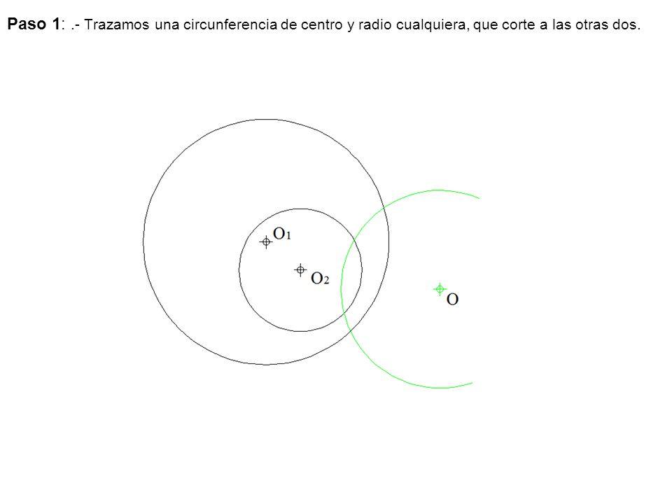 Paso 1: .- Trazamos una circunferencia de centro y radio cualquiera, que corte a las otras dos.