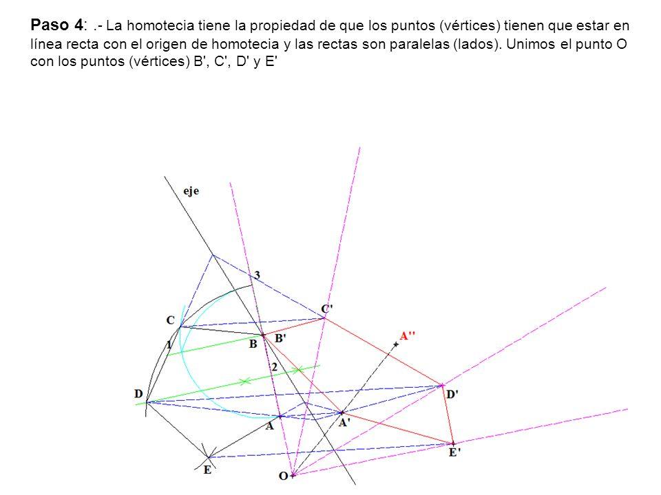 Paso 4: .- La homotecia tiene la propiedad de que los puntos (vértices) tienen que estar en línea recta con el origen de homotecia y las rectas son paralelas (lados).