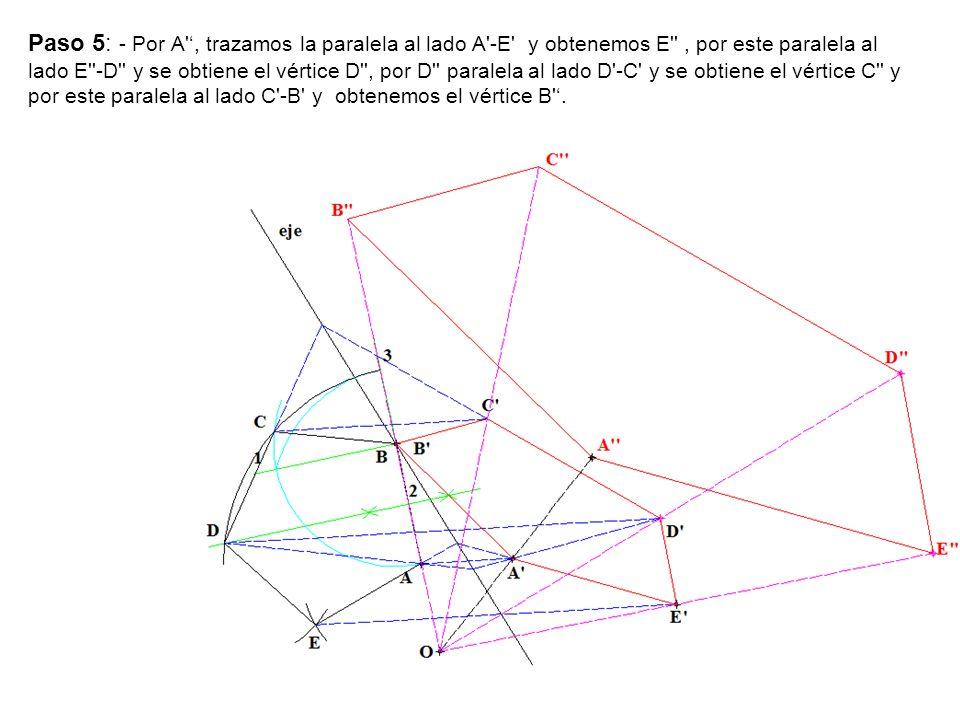 Paso 5: - Por A ', trazamos la paralela al lado A -E y obtenemos E , por este paralela al lado E -D y se obtiene el vértice D , por D paralela al lado D -C y se obtiene el vértice C y por este paralela al lado C -B y obtenemos el vértice B '.