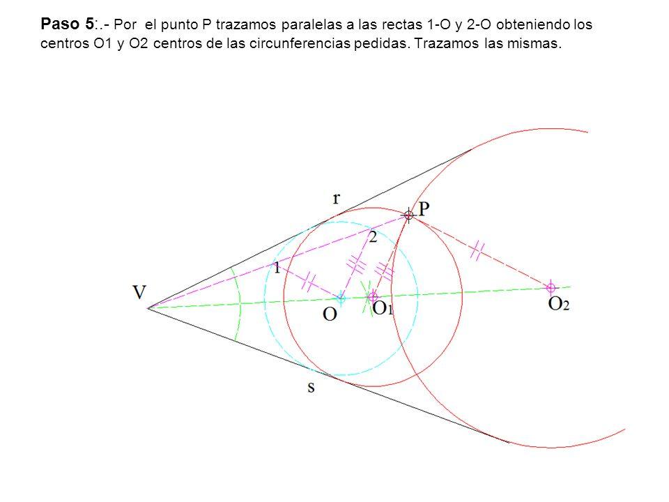 Paso 5:.- Por el punto P trazamos paralelas a las rectas 1-O y 2-O obteniendo los centros O1 y O2 centros de las circunferencias pedidas.
